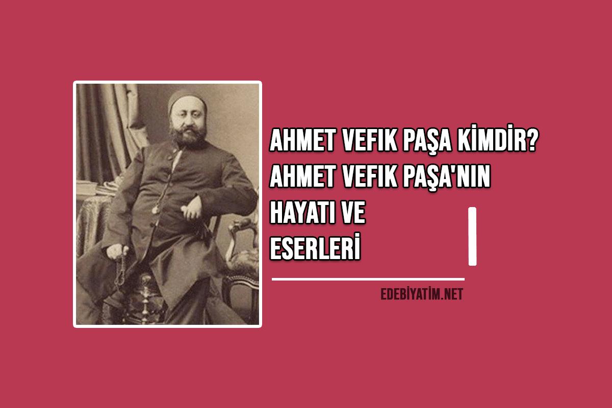 Ahmet Vefik Paşa Kimdir Hayatı Edebi Kişiliği Eserleri Edebiyatım