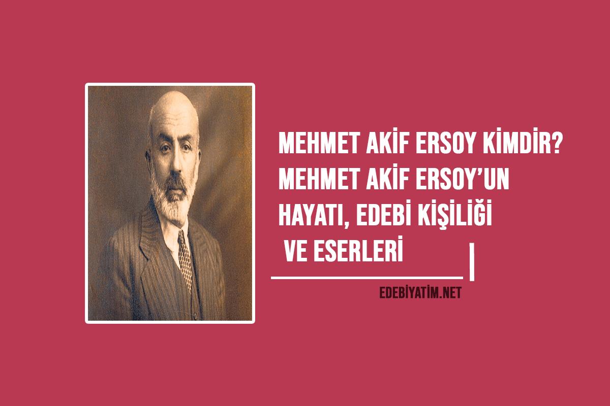 Mehmet Akif Ersoy Kimdir Hayatı Ve Edebi Kişiliği Edebiyatım